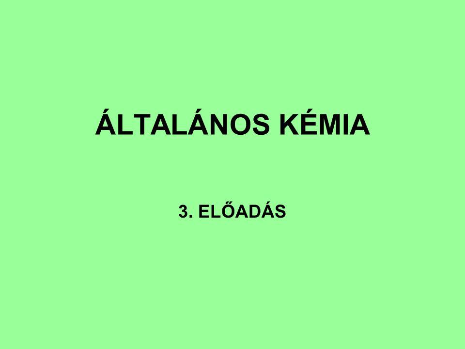 ÁLTALÁNOS KÉMIA 3. ELŐADÁS