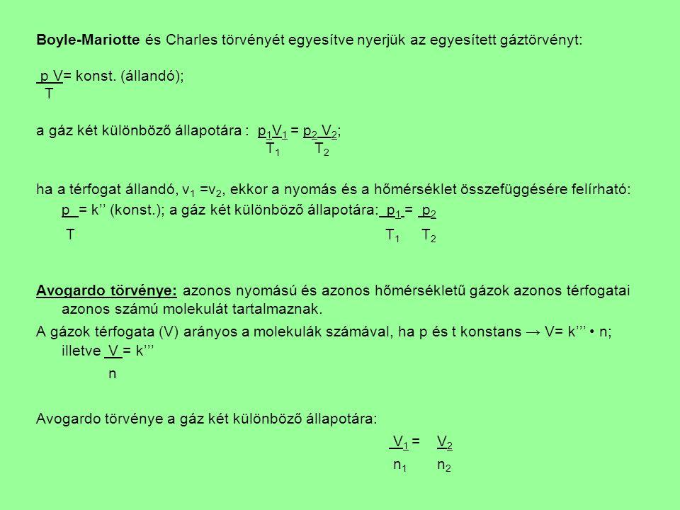 Boyle-Mariotte és Charles törvényét egyesítve nyerjük az egyesített gáztörvényt: p V= konst.