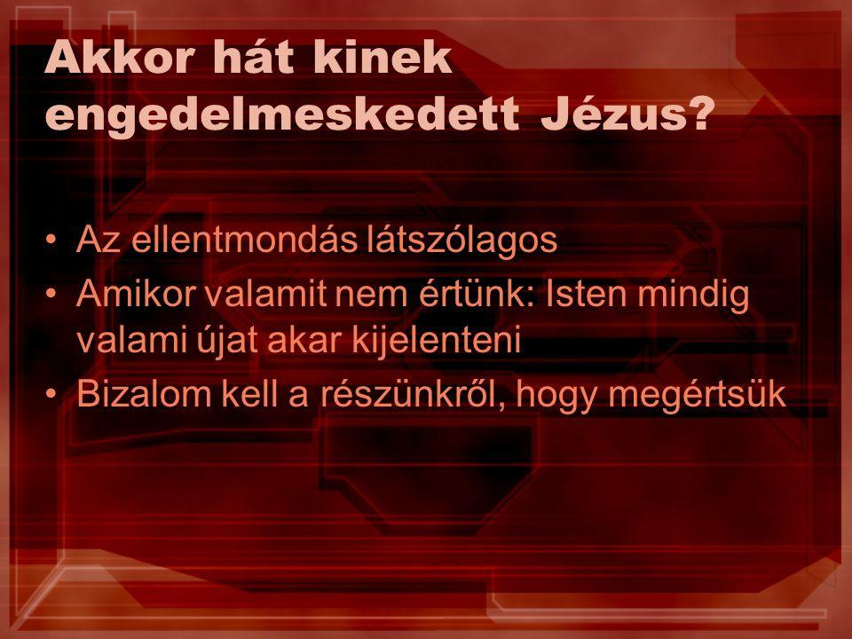 Akkor hát kinek engedelmeskedett Jézus.