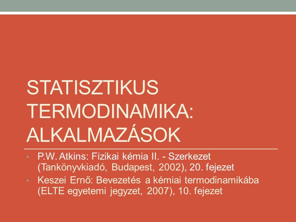 STATISZTIKUS TERMODINAMIKA: ALKALMAZÁSOK P.W. Atkins: Fizikai kémia II. - Szerkezet (Tankönyvkiadó, Budapest, 2002), 20. fejezet Keszei Ernő: Bevezeté