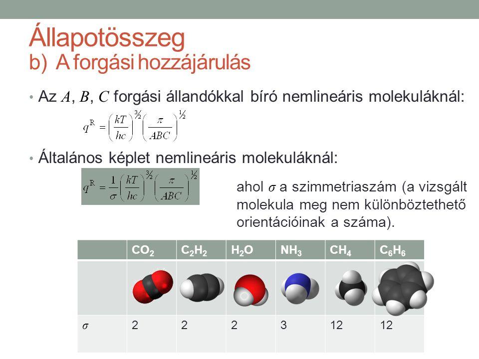 Az A, B, C forgási állandókkal bíró nemlineáris molekuláknál: Általános képlet nemlineáris molekuláknál: b)A forgási hozzájárulás ahol σ a szimmetriaszám (a vizsgált molekula meg nem különböztethető orientációinak a száma).