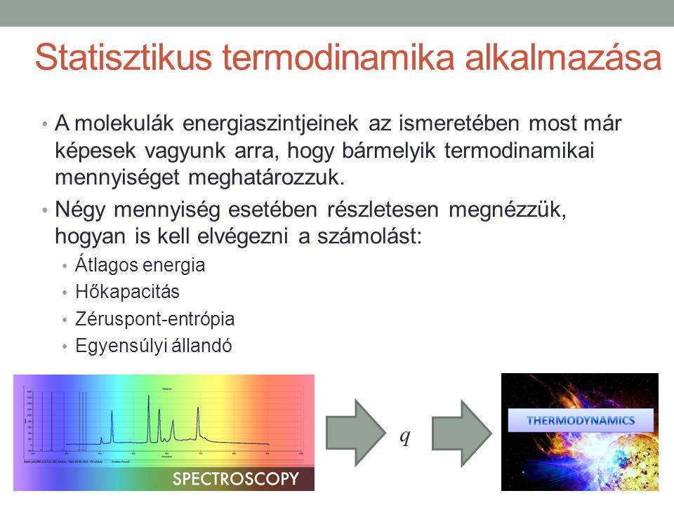 Statisztikus termodinamika alkalmazása A molekulák energiaszintjeinek az ismeretében most már képesek vagyunk arra, hogy bármelyik termodinamikai mennyiséget meghatározzuk.