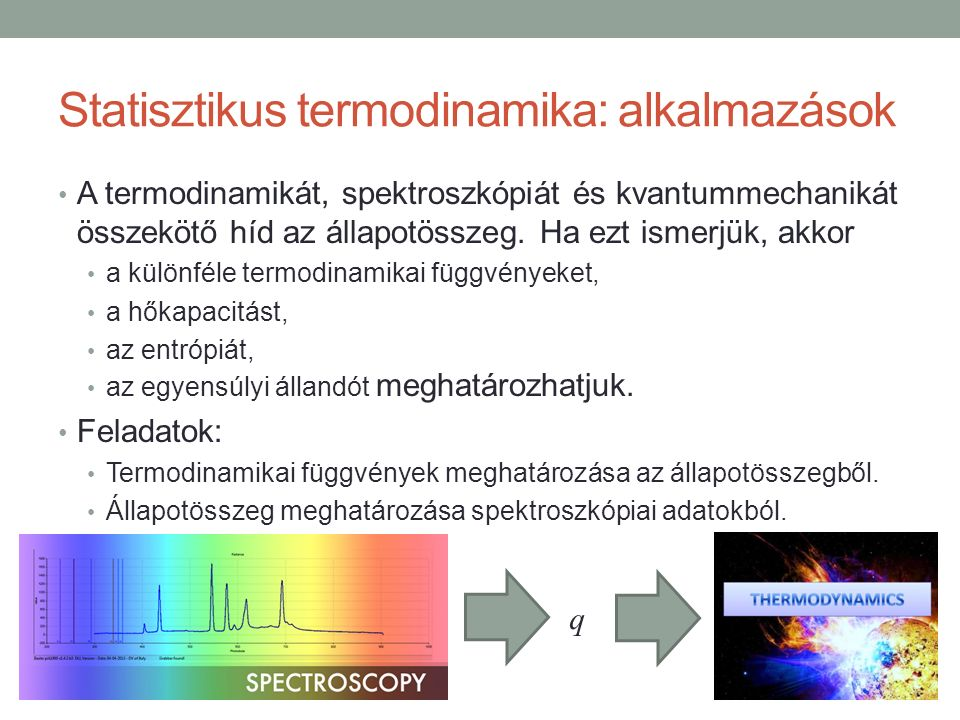 Statisztikus termodinamika: alkalmazások A termodinamikát, spektroszkópiát és kvantummechanikát összekötő híd az állapotösszeg. Ha ezt ismerjük, akkor