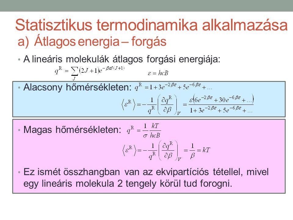 A lineáris molekulák átlagos forgási energiája: Alacsony hőmérsékleten: Magas hőmérsékleten: Ez ismét összhangban van az ekvipartíciós tétellel, mivel egy lineáris molekula 2 tengely körül tud forogni.