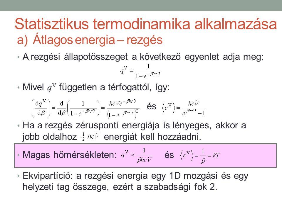 A rezgési állapotösszeget a következő egyenlet adja meg: Mivel q V független a térfogattól, így: és Ha a rezgés zérusponti energiája is lényeges, akko