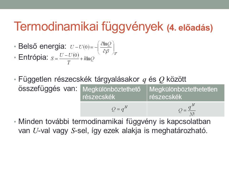 Termodinamikai függvények (4. előadás) Belső energia: Entrópia: Független részecskék tárgyalásakor q és Q között összefüggés van: Minden további termo