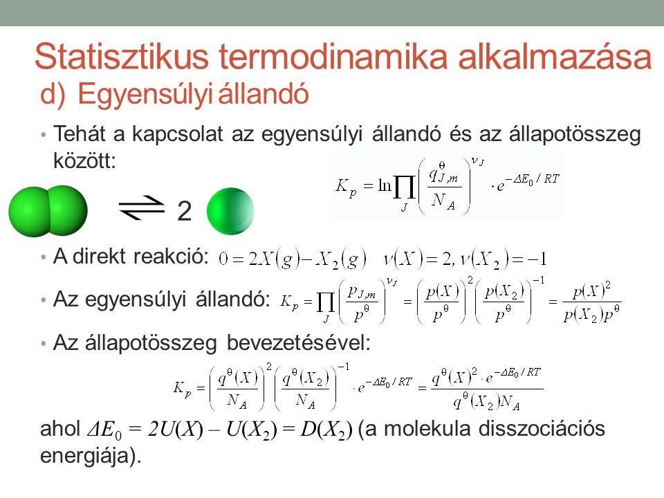 Tehát a kapcsolat az egyensúlyi állandó és az állapotösszeg között: A direkt reakció: Az egyensúlyi állandó: Az állapotösszeg bevezetésével: ahol ΔE 0 = 2U(X) – U(X 2 ) = D(X 2 ) (a molekula disszociációs energiája).