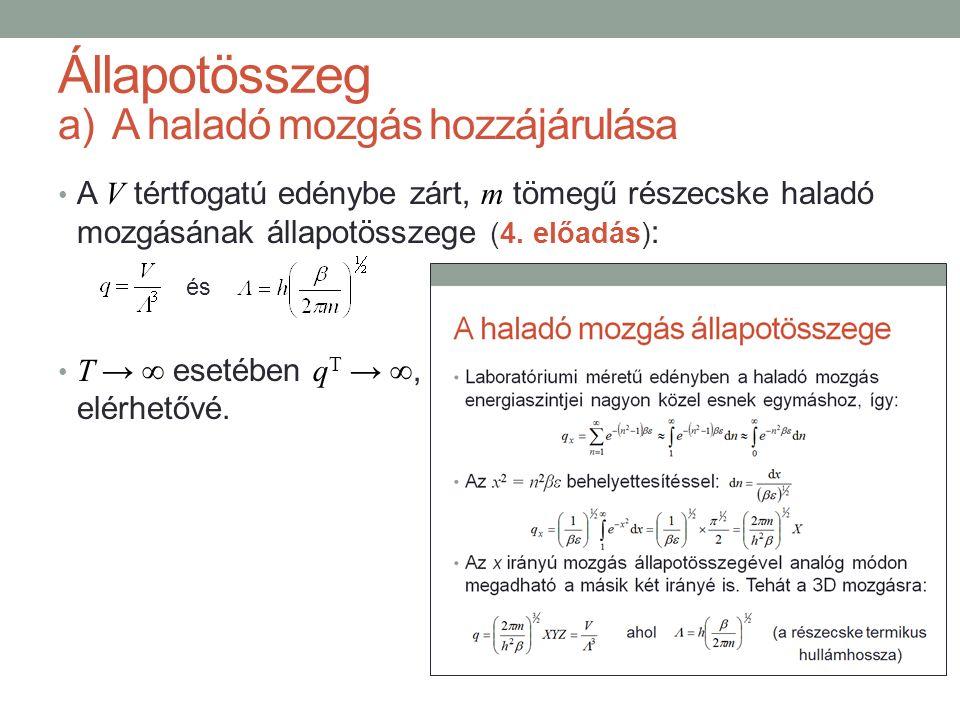 a)A haladó mozgás hozzájárulása A V tértfogatú edénybe zárt, m tömegű részecske haladó mozgásának állapotösszege (4. előadás) : T → ∞ esetében q T → ∞