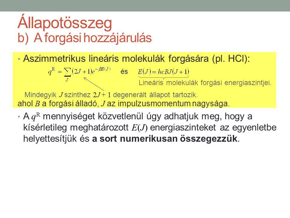 b)A forgási hozzájárulás Aszimmetrikus lineáris molekulák forgására (pl. HCl): ahol B a forgási álladó, J az impulzusmomentum nagysága. A q R mennyisé