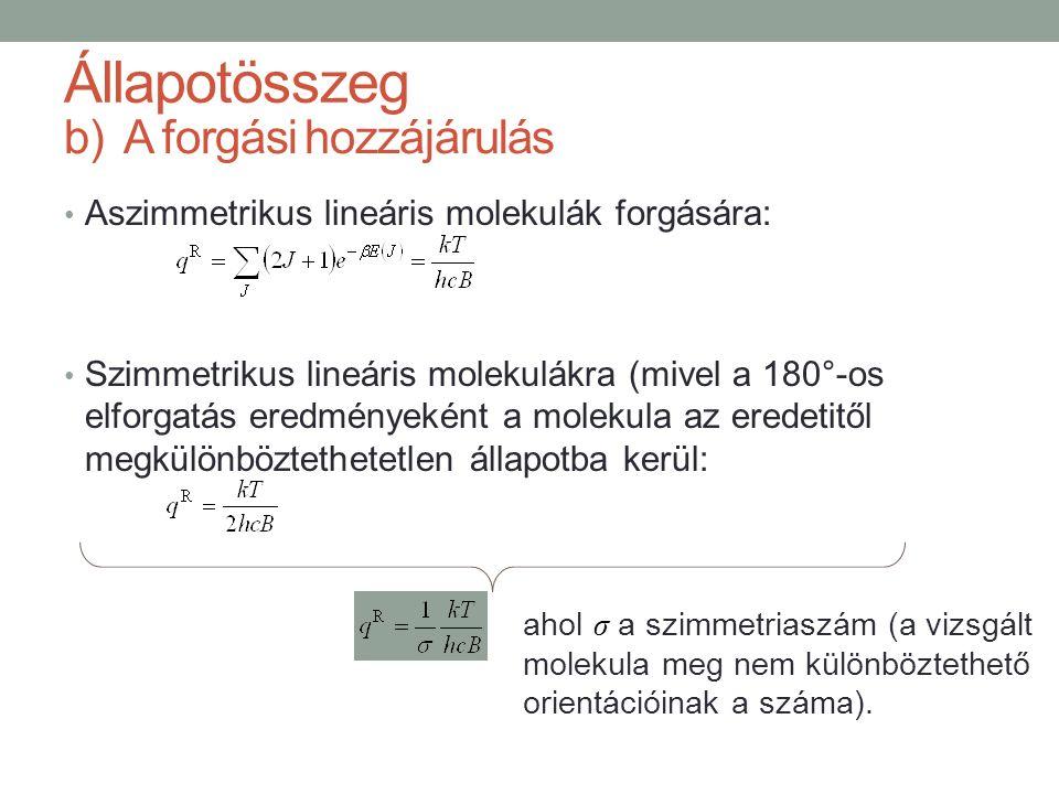 Aszimmetrikus lineáris molekulák forgására: Szimmetrikus lineáris molekulákra (mivel a 180°-os elforgatás eredményeként a molekula az eredetitől megkülönböztethetetlen állapotba kerül: b)A forgási hozzájárulás ahol σ a szimmetriaszám (a vizsgált molekula meg nem különböztethető orientációinak a száma).