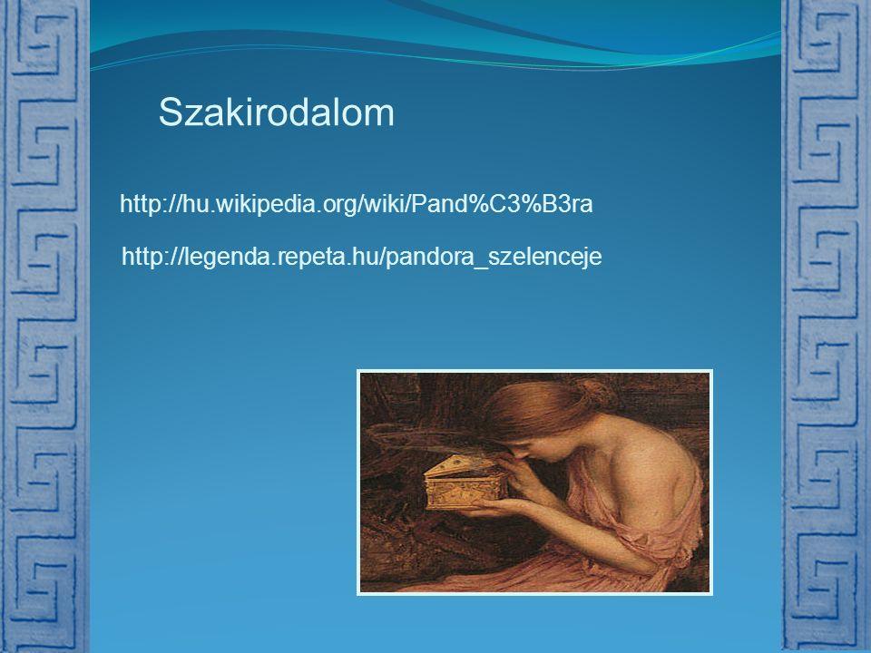 Szakirodalom http://hu.wikipedia.org/wiki/Pand%C3%B3ra http://legenda.repeta.hu/pandora_szelenceje