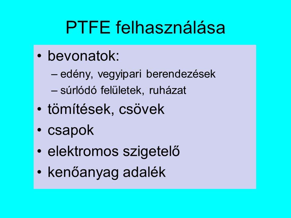 PTFE felhasználása bevonatok: –edény, vegyipari berendezések –súrlódó felületek, ruházat tömítések, csövek csapok elektromos szigetelő kenőanyag adalék