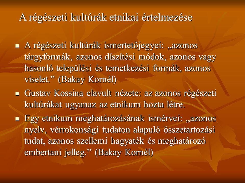 """A régészeti kultúrák ismertetőjegyei: """"azonos tárgyformák, azonos díszítési módok, azonos vagy hasonló települési és temetkezési formák, azonos viselet. (Bakay Kornél) A régészeti kultúrák ismertetőjegyei: """"azonos tárgyformák, azonos díszítési módok, azonos vagy hasonló települési és temetkezési formák, azonos viselet. (Bakay Kornél) Gustav Kossina elavult nézete: az azonos régészeti kultúrákat ugyanaz az etnikum hozta létre."""