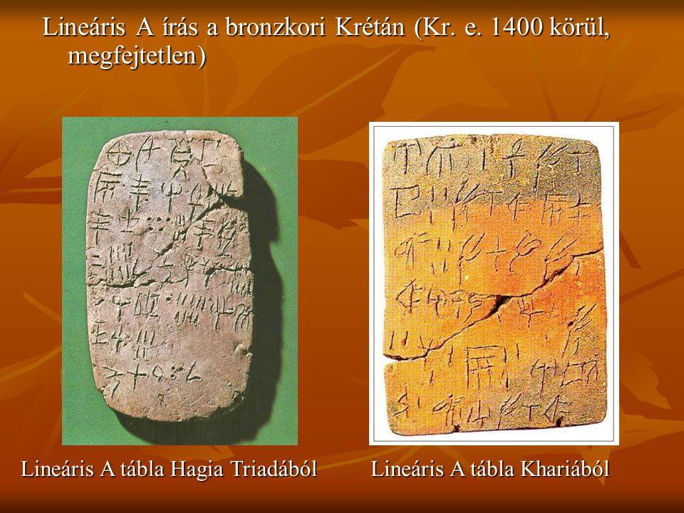 Lineáris A írás a bronzkori Krétán (Kr. e. 1400 körül, megfejtetlen) Lineáris A tábla Hagia Triadából Lineáris A tábla Khariából