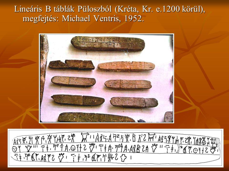 Lineáris B táblák Püloszból (Kréta, Kr. e.1200 körül), megfejtés: Michael Ventris, 1952.