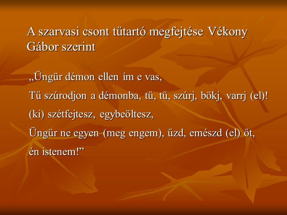 """""""Üngür démon ellen ím e vas, Tű szúrodjon a démonba, tű, tű, szúrj, bökj, varrj (el)! (ki) szétfejtesz, egybeöltesz, Üngür ne egyen (meg engem), űzd,"""