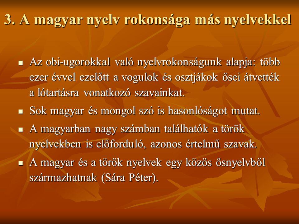 3. A magyar nyelv rokonsága más nyelvekkel Az obi-ugorokkal való nyelvrokonságunk alapja: több ezer évvel ezelőtt a vogulok és osztjákok ősei átvették