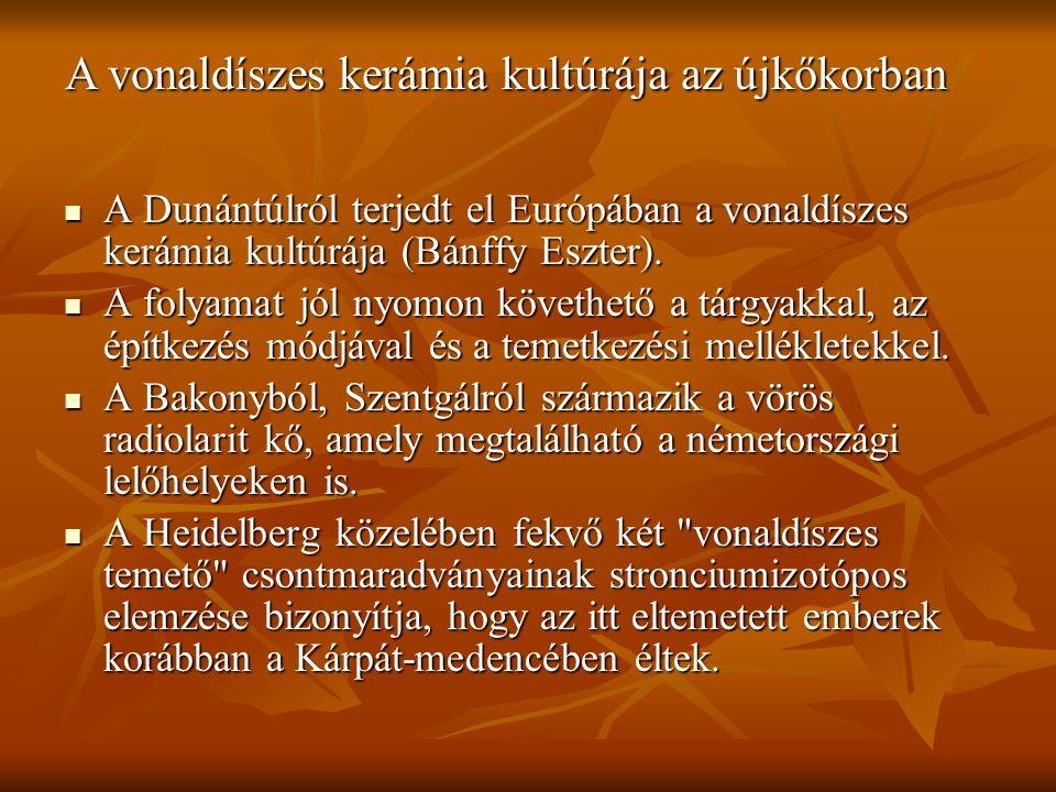 A Dunántúlról terjedt el Európában a vonaldíszes kerámia kultúrája (Bánffy Eszter).