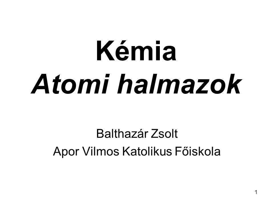 1 Kémia Atomi halmazok Balthazár Zsolt Apor Vilmos Katolikus Főiskola
