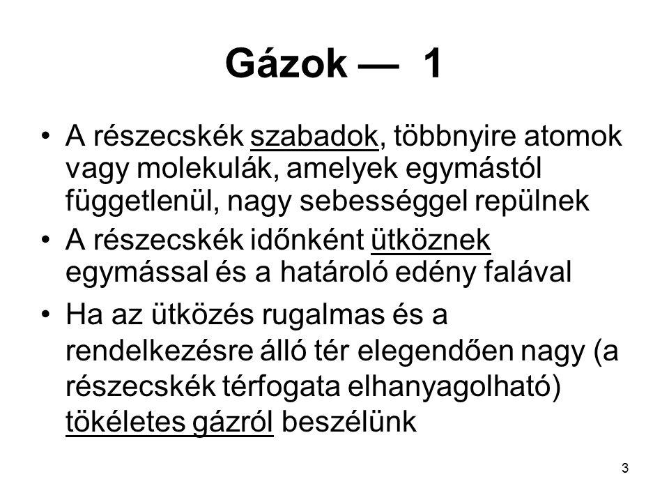 4 Gázok — 2 A részecskék sebessége igen eltérő és igen nagy lehet.