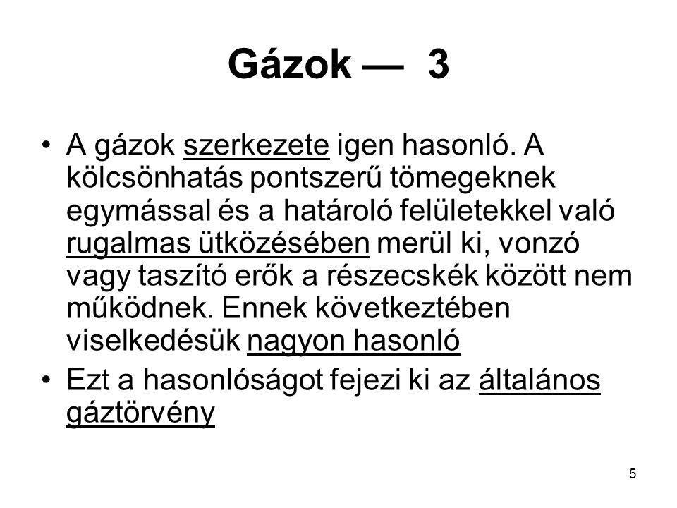 6 Gázok — 4 p: a gáz nyomása, Pa V: a gáz által kitöltött térfogat, m 3 n: a gáz mennyisége, mól R: általános gázállandó (8,314 J/mól.K) T: a gáz hőmérséklete, K