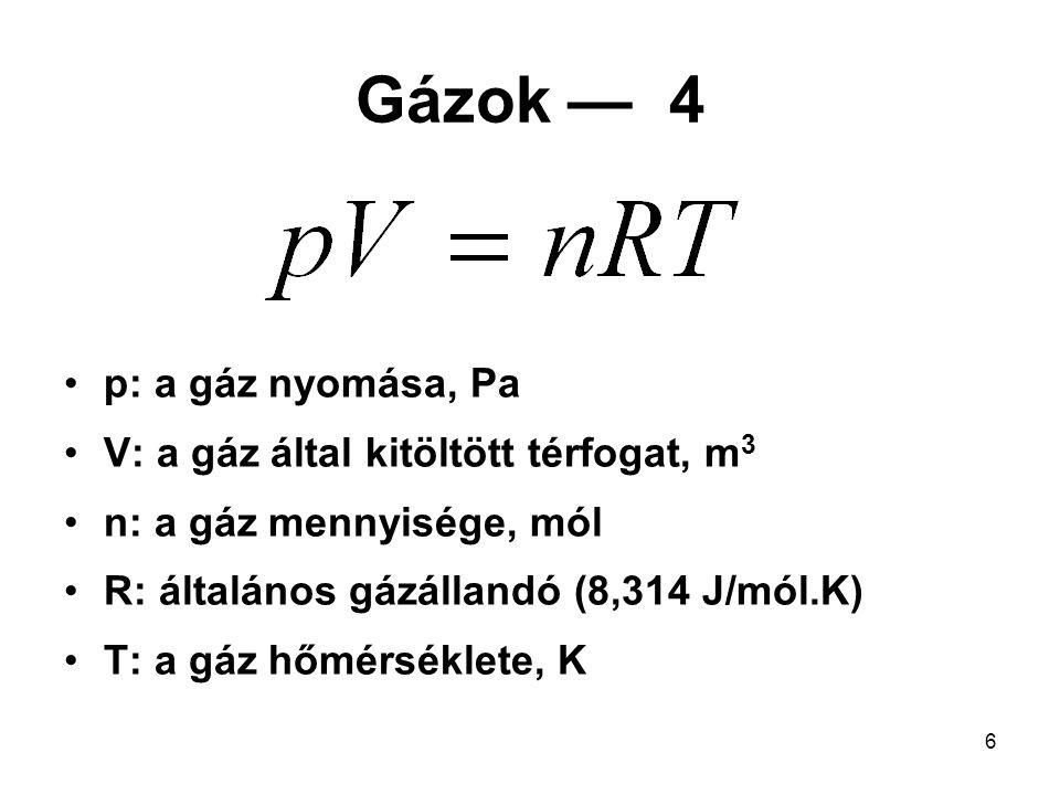 7 Gázok — 5 Mi szerepel az általános gáztörvényben olyan adat, amely a gáz anyagára lenne jellemző.