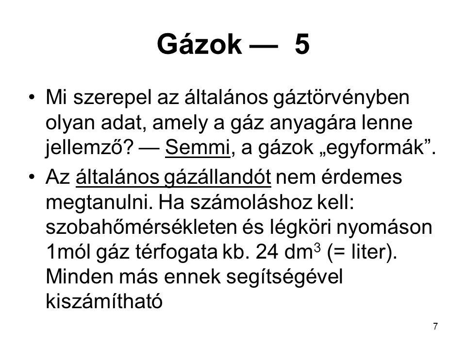 8 Gázok — 6 Tökéletes gázok elegyeinek tulajdonságai a tiszta tökéletes gázokkal azonosak Nem tökéletes gázoknál figyelembe kell venni, hogy a részecskéknek térfogatuk is van, továbbá, hogy a részecskék között kölcsönhatás is van Nem tökéletes gázokra az általános gáztörvény csak közelítőleg érvényes