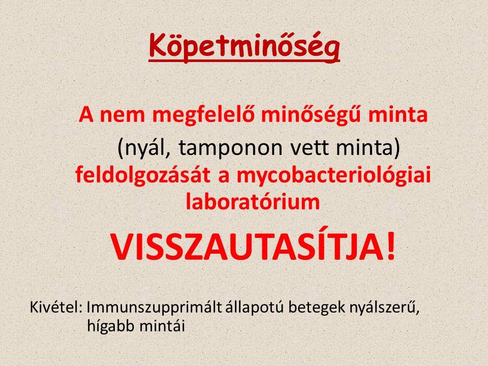Köpetminőség A nem megfelelő minőségű minta (nyál, tamponon vett minta) feldolgozását a mycobacteriológiai laboratórium VISSZAUTASÍTJA! Kivétel: Immun