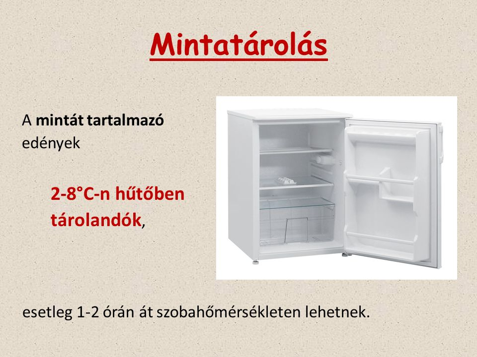 A mintát tartalmazó edények 2-8°C-n hűtőben tárolandók, esetleg 1-2 órán át szobahőmérsékleten lehetnek. Mintatárolás