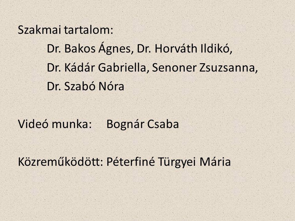 Szakmai tartalom: Dr. Bakos Ágnes, Dr. Horváth Ildikó, Dr. Kádár Gabriella, Senoner Zsuzsanna, Dr. Szabó Nóra Videó munka: Bognár Csaba Közreműködött: