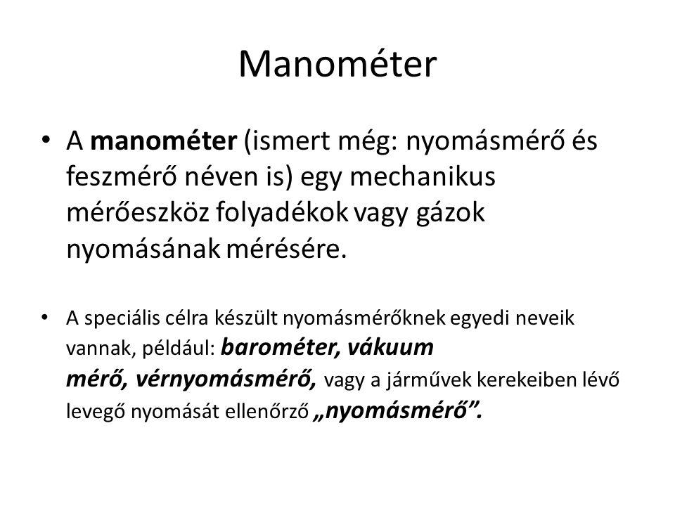 Manométer A manométer (ismert még: nyomásmérő és feszmérő néven is) egy mechanikus mérőeszköz folyadékok vagy gázok nyomásának mérésére. A speciális c