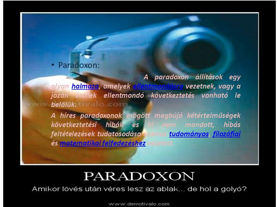 Paradoxon: A paradoxon állítások egy olyan halmaza, amelyek ellentmondásra vezetnek, vagy a józan észnek ellentmondó következtetés vonható le belőlük.
