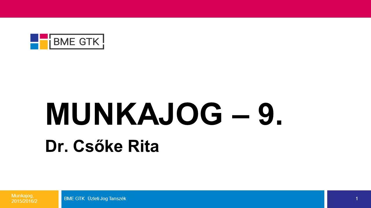 MUNKAJOG – 9. Dr. Csőke Rita Munkajog, 2015/2016/2. BME GTK Üzleti Jog Tanszék1