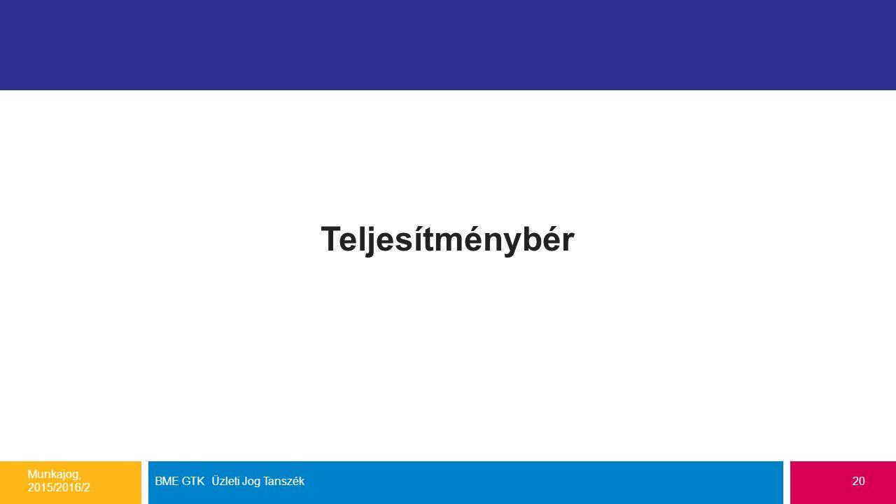 Teljesítménybér Munkajog, 2015/2016/2. BME GTK Üzleti Jog Tanszék20