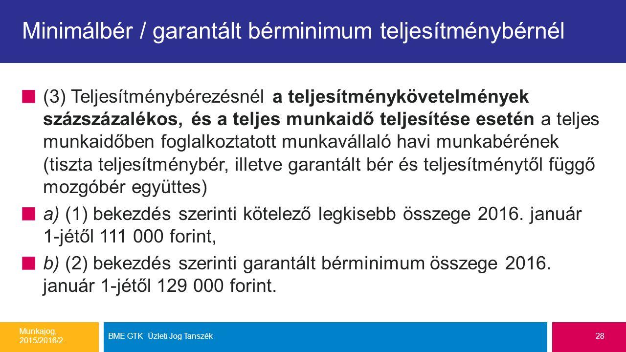 Minimálbér / garantált bérminimum teljesítménybérnél (3) Teljesítménybérezésnél a teljesítménykövetelmények százszázalékos, és a teljes munkaidő teljesítése esetén a teljes munkaidőben foglalkoztatott munkavállaló havi munkabérének (tiszta teljesítménybér, illetve garantált bér és teljesítménytől függő mozgóbér együttes) a) (1) bekezdés szerinti kötelező legkisebb összege 2016.