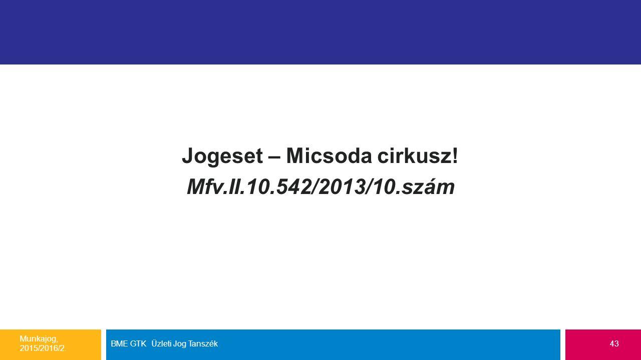 Jogeset – Micsoda cirkusz. Mfv.II.10.542/2013/10.szám Munkajog, 2015/2016/2.