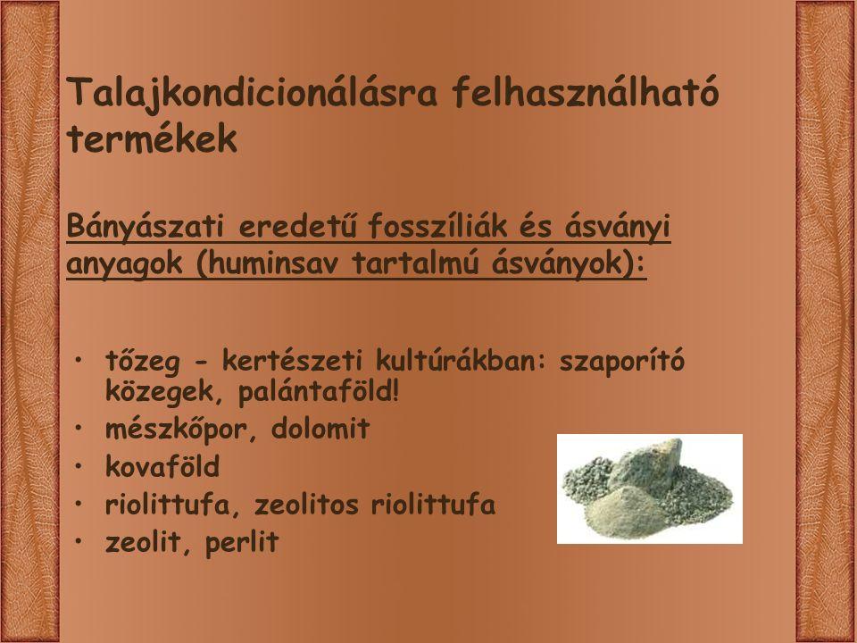 Talajkondicionálásra felhasználható termékek Bányászati eredetű fosszíliák és ásványi anyagok (huminsav tartalmú ásványok): tőzeg - kertészeti kultúrákban: szaporító közegek, palántaföld.