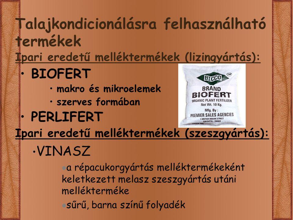 Talajkondicionálásra felhasználható termékek Ipari eredetű melléktermékek (lizingyártás): BIOFERT makro és mikroelemek szerves formában PERLIFERT Ipari eredetű melléktermékek (szeszgyártás): VINASZ a répacukorgyártás melléktermékeként keletkezett melasz szeszgyártás utáni mellékterméke sűrű, barna színű folyadék