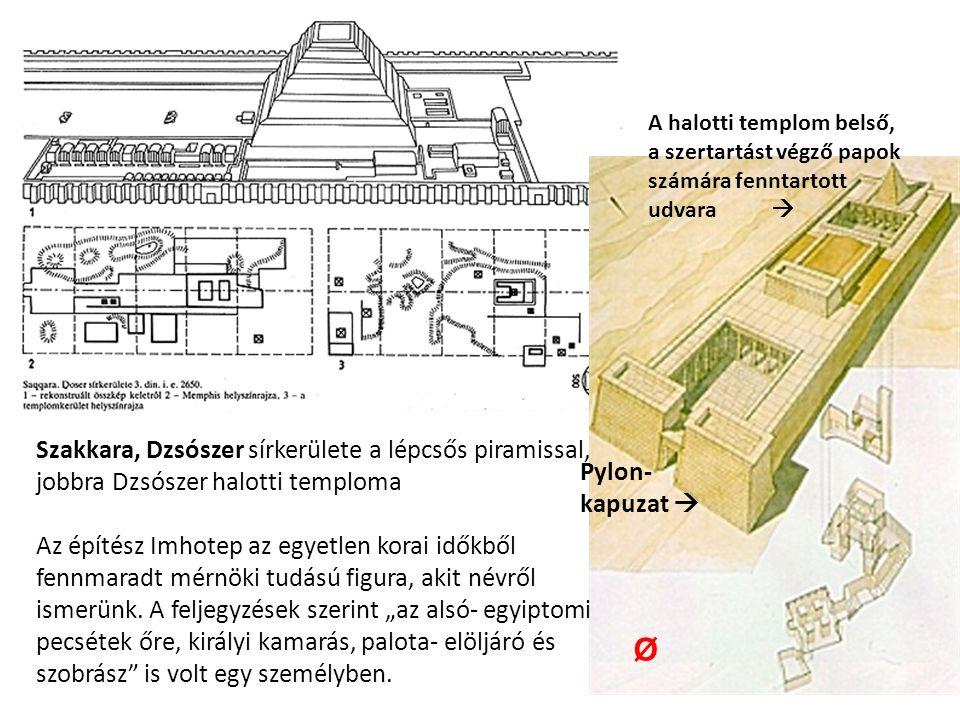 Szakkara, Dzsószer sírkerülete a lépcsős piramissal, jobbra Dzsószer halotti temploma Az építész Imhotep az egyetlen korai időkből fennmaradt mérnöki tudású figura, akit névről ismerünk.