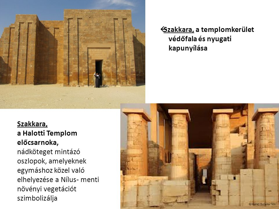  Szakkara, a templomkerület védőfala és nyugati kapunyílása Szakkara, a Halotti Templom előcsarnoka, nádköteget mintázó oszlopok, amelyeknek egymáshoz közel való elhelyezése a Nílus- menti növényi vegetációt szimbolizálja