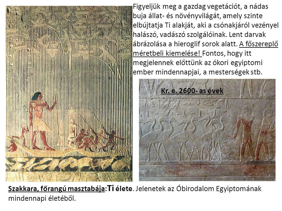 Szakkara, főrangú masztabája: Ti élete. Jelenetek az Óbirodalom Egyiptomának mindennapi életéből. Figyeljük meg a gazdag vegetációt, a nádas buja álla
