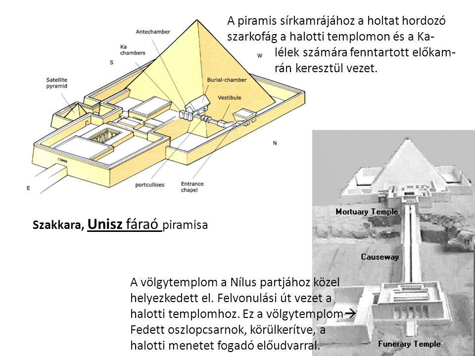 Szakkara, Unisz fáraó piramisa A piramis sírkamrájához a holtat hordozó szarkofág a halotti templomon és a Ka- lélek számára fenntartott előkam- rán k