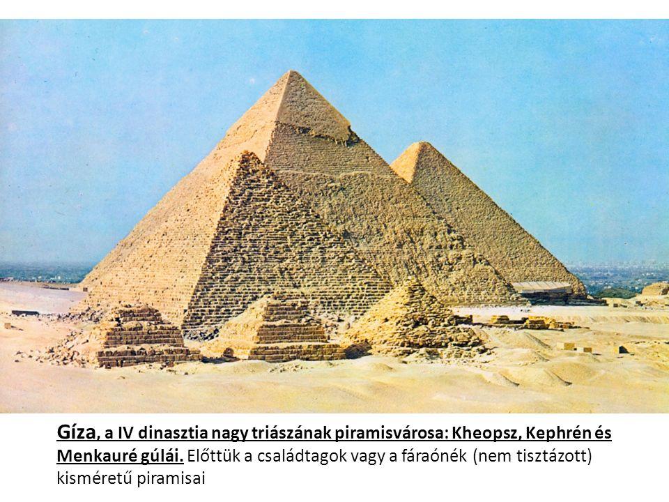 Gíza, a IV dinasztia nagy triászának piramisvárosa: Kheopsz, Kephrén és Menkauré gúlái. Előttük a családtagok vagy a fáraónék (nem tisztázott) kismére