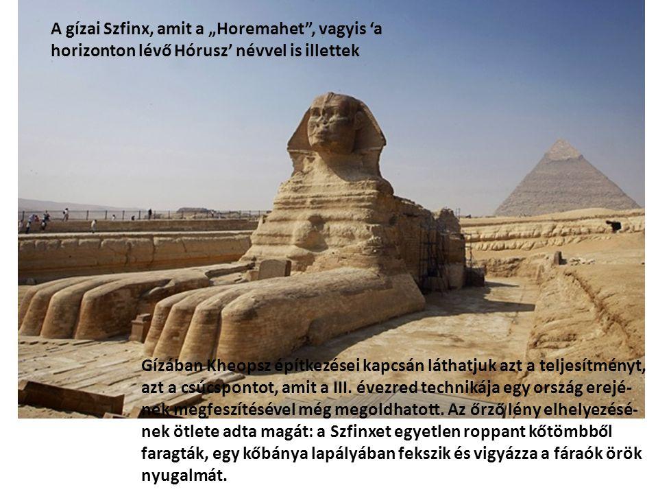 Gízában Kheopsz építkezései kapcsán láthatjuk azt a teljesítményt, azt a csúcspontot, amit a III. évezred technikája egy ország erejé- nek megfeszítés