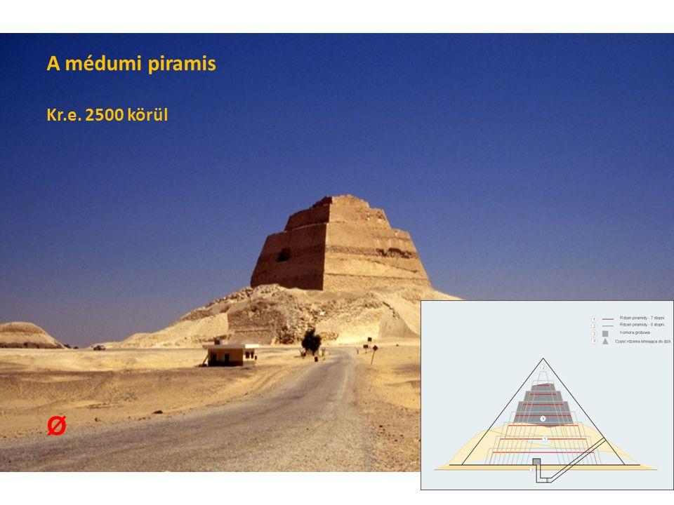 A médumi piramis Kr.e. 2500 körül Ø