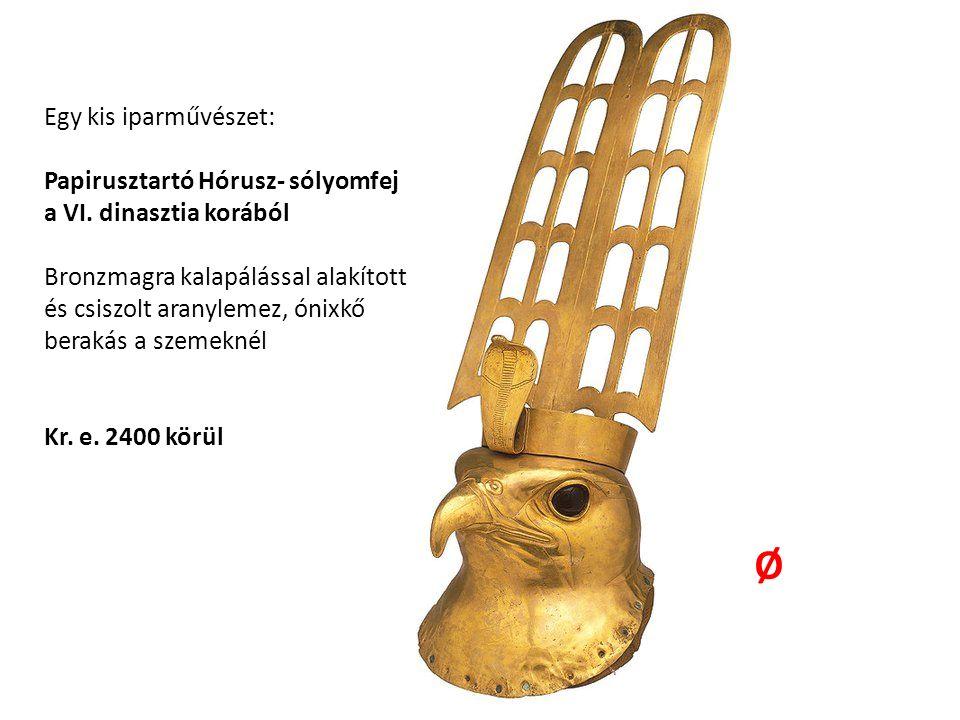 Egy kis iparművészet: Papirusztartó Hórusz- sólyomfej a VI. dinasztia korából Bronzmagra kalapálással alakított és csiszolt aranylemez, ónixkő berakás