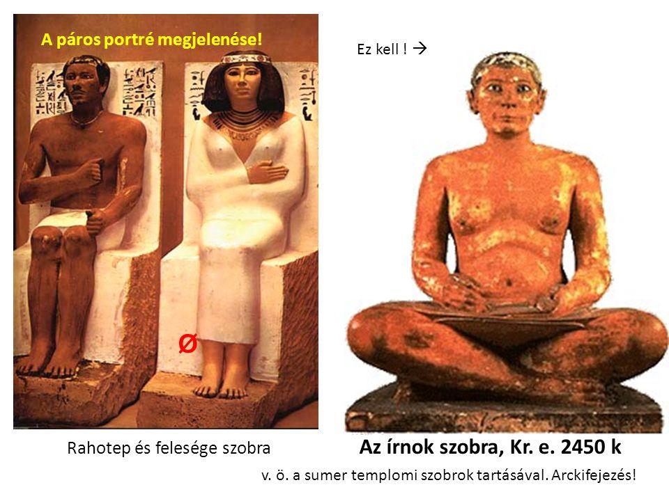 Rahotep és felesége szobra Az írnok szobra, Kr. e. 2450 k v. ö. a sumer templomi szobrok tartásával. Arckifejezés! Ø Ez kell !  A páros portré megjel