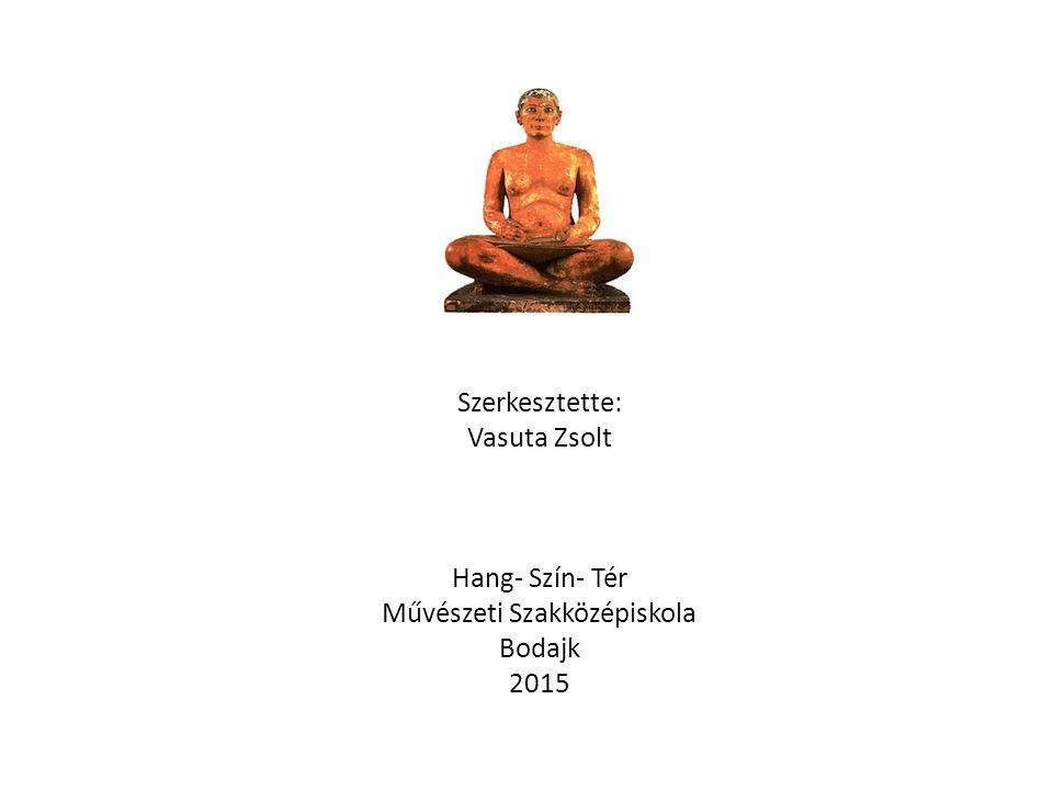 Szerkesztette: Vasuta Zsolt Hang- Szín- Tér Művészeti Szakközépiskola Bodajk 2015
