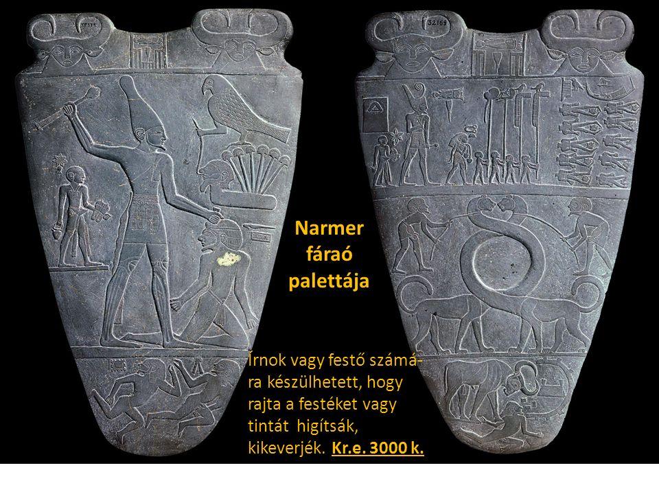 Narmer fáraó palettája Írnok vagy festő számá- ra készülhetett, hogy rajta a festéket vagy tintát higítsák, kikeverjék. Kr.e. 3000 k.