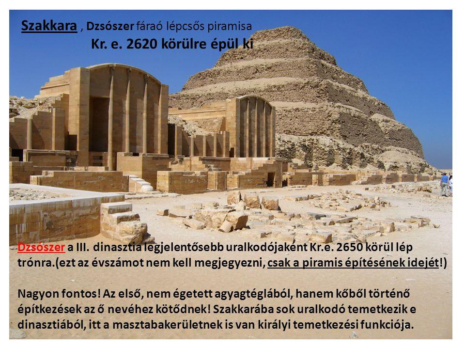 Szakkara, Dzsószer fáraó lépcsős piramisa Kr. e. 2620 körülre épül ki Dzsószer a III. dinasztia legjelentősebb uralkodójaként Kr.e. 2650 körül lép tró